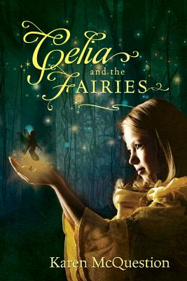 Celia and the Fairies By Mcquestion, Karen